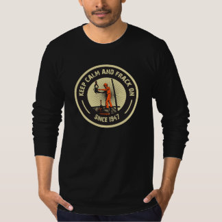 Keep Calm & Frack On. Since 1947.  (Black) T-Shirt