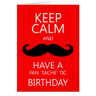 Keep Calm Fun Birthday Moustache / Mustache Card