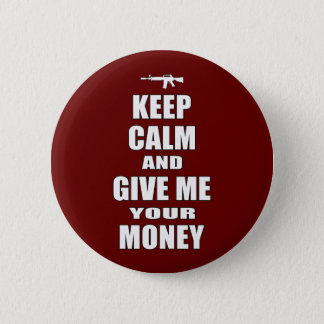 Keep Calm & Give Me Your Money 6 Cm Round Badge