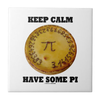 Keep Calm Have Some Pi Pi On A Baked Pie Ceramic Tiles