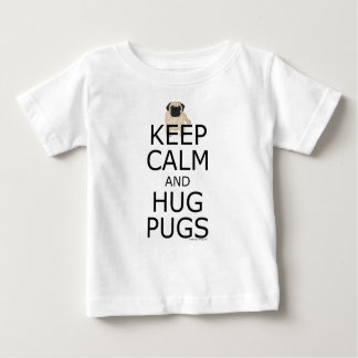 Keep Calm Hug Pugs Baby T-Shirt
