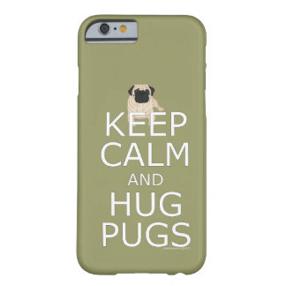 Keep Calm Hug Pugs Barely There iPhone 6 Case
