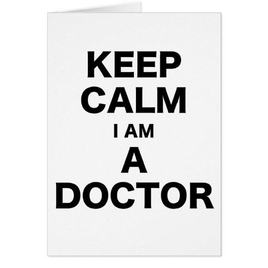 Keep Calm I am a Doctor Card