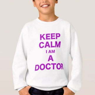 Keep Calm I am a Doctor Sweatshirt