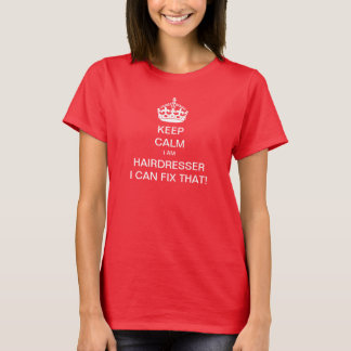 Keep Calm I am a hairdresser I can fix that T-Shirt