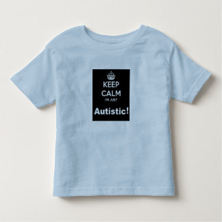 Keep Calm I am Just Autistic Toddler T-Shirt