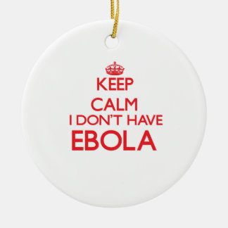 Keep Calm I don't have EBOLA Christmas Ornament