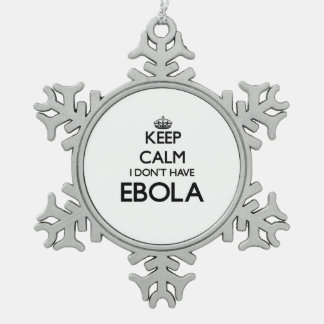 Keep calm I don't have EBOLA Pewter Snowflake Decoration