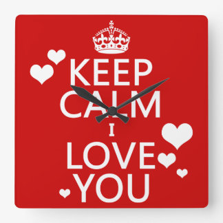 Keep Calm I Love You - all colors Square Wall Clock