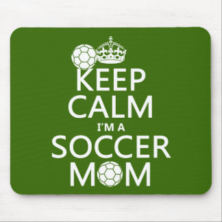 Keep Calm I m a Soccer Mom in any color Mouse Pad