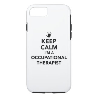 Keep calm I'm occupational therapist iPhone 7 Case