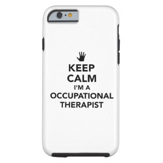 Keep calm I'm occupational therapist Tough iPhone 6 Case