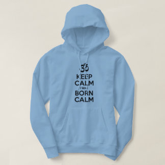 Keep Calm I Was Born Calm Hoodie