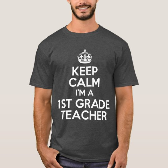 Keep Calm I'm a 1st Grade Teacher T-Shirt