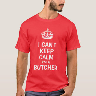 Keep calm I'm a Butcher T-Shirt
