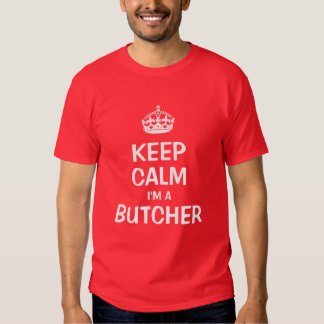 Keep calm I'm a Butcher T Shirts