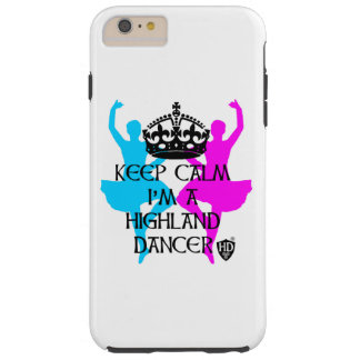 Keep Calm I'm a Highland Dancer Tough iPhone 6 Plus Case