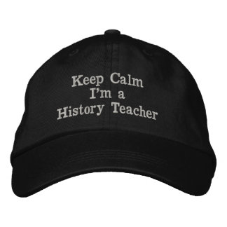 Keep Calm I'm a History Teacher Cap