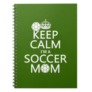 Keep Calm I'm a Soccer Mom (in any color) Notebook