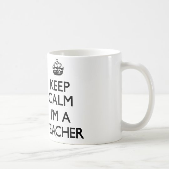Keep Calm I'm A Teacher Coffee Mug