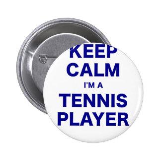 Keep Calm Im a Tennis Player Pinback Buttons