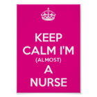 Keep Calm I'm (Almost) A Nurse Poster