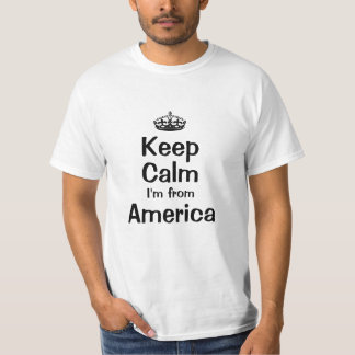 Keep calm I'm from America T-Shirt