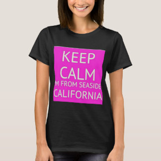 Keep Calm, I'm from Seaside California T-Shirt