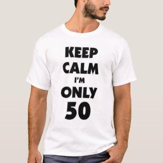 Keep calm I'm only 50 T-Shirt