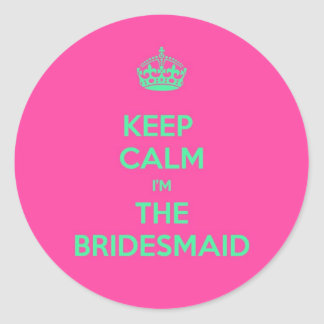 Keep Calm I'm The Bridesmaid Round Sticker