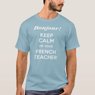 Keep Calm I'm Your French Teacher T-Shirt