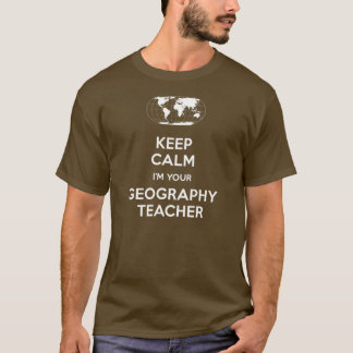 Keep Calm I'm Your Geography Teacher T-Shirt