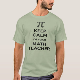Keep Calm I'm Your Math Teacher (PI) T-Shirt