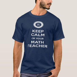 Keep Calm I'm Your Math Teacher T-Shirt