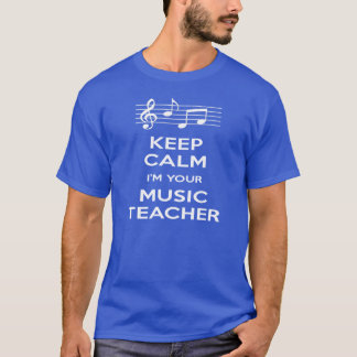 Keep Calm I'm Your Music Teacher T-Shirt