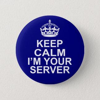 Keep Calm I'm Your Server 6 Cm Round Badge