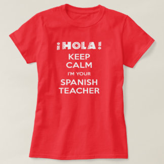 Keep Calm I'm Your Spanish Teacher T-Shirt