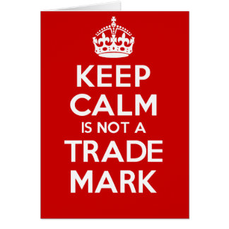 KEEP CALM is not a TRADE MARK Card