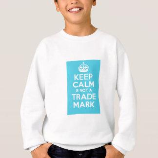 KEEP CALM is not a TRADE MARK Sweatshirt