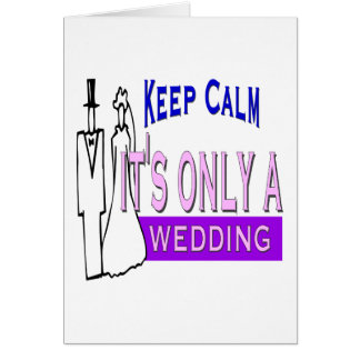 Keep Calm It s Only A Wedding Cards