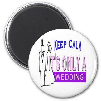 Keep Calm It s Only A Wedding Fridge Magnets