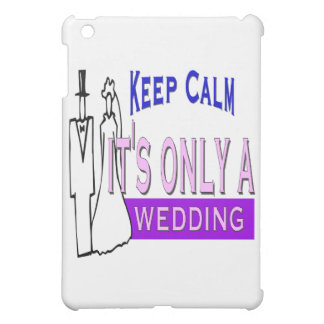 Keep Calm It s Only A Wedding iPad Mini Cover