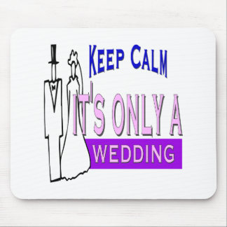 Keep Calm It s Only A Wedding Mouse Pad