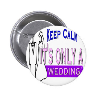 Keep Calm It s Only A Wedding Pin