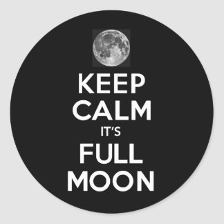 KEEP CALM its FULL MOON in Black Round Sticker