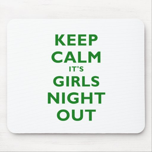 Keep Calm Its Girls Night Out Mousepad