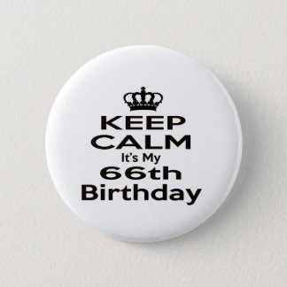 Keep Calm It's My 66th Birthday 6 Cm Round Badge