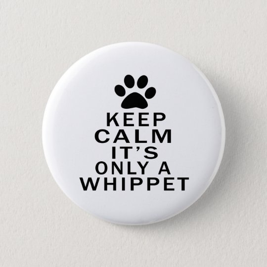 Keep Calm Its Only A Whippet 6 Cm Round Badge