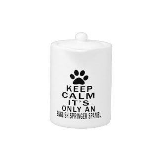 Keep Calm It's Only an english springer spaniel Do