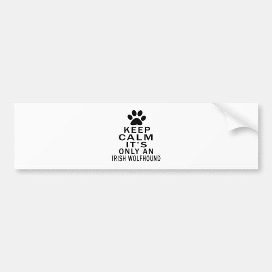 Keep Calm It's Only an irish wolfhound Dog Bumper Sticker
